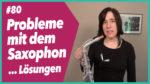 Read more about the article #83 Das Saxophon macht Probleme…Lösungen