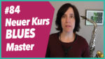 Read more about the article #84 Neuer Jazz Kurs BLUES Master