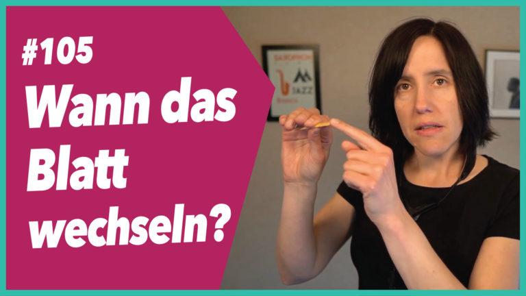 Read more about the article #105 Wann das Blättchen wechseln?