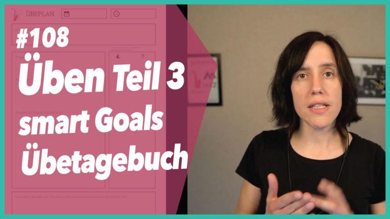 #108 Üben 3 SMART Goals und Übetagebuch